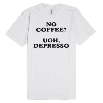No Coffee? Ugh, Depresso-Unisex White T-Shirt