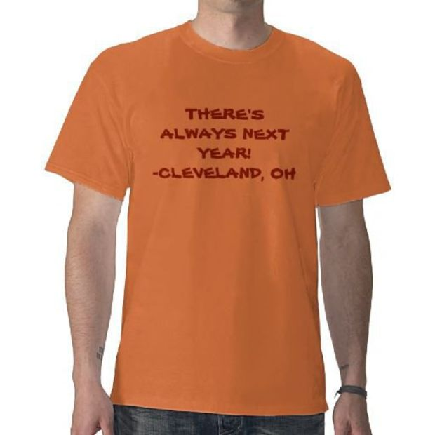 THERE'S ALWAYS NEXT YEAR!-CLEVELAND, OH SHIRT from Zazzle.com