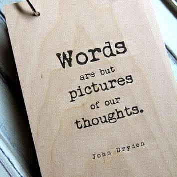 Wood Notebook / Journal Words are but pictures by quotesandnotes