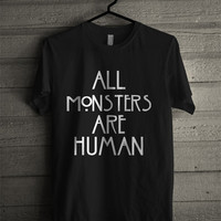 All Monster Are Human Black or White T Shirt Unisex Adult American Horror Story Inspired