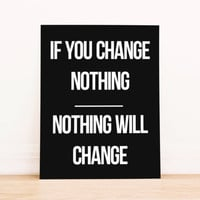 "Printable Art ""If You Change Nothing, Nothing Will Change""  in Black and White Typography Poster Home Decor Office Decor Poster"