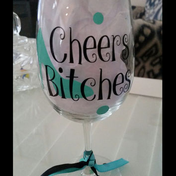 CHEERS BITCHES! Wine Glass, Cheers Bitches, Girls Night Out, Bachelorette Parties, Vinyl Wine Glass, High Heels & Kisses, Cheers, Bitches