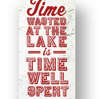 Time Wasted at the Lake.....Rustic Wooden Sign 12 x 24
