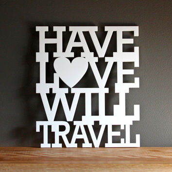 Have love will travel acrylic sign