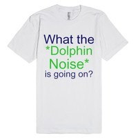 What the *Dolphin Noise* is going on?-Unisex White T-Shirt