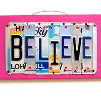 Believe, OOAK License Plate Art, unique Home Decor, office plaque, inspirational, locker room, mancave, Wall Hanging