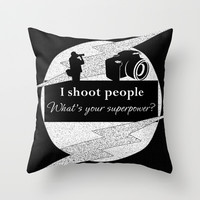 I Shoot People Throw Pillow by LLL Creations