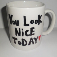 """Hand Drawn Mug, """"You Look Nice Today""""White,  Black and Red, Adorable Gift"""