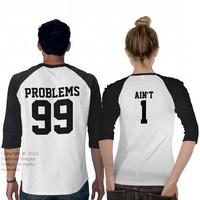 Couples 99 Problems Ain't 1 - 3/4 Sleeve Raglan from Zazzle.com