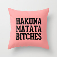 Hakuna Matata Bitches Peach Throw Pillow by Rex Lambo | Society6
