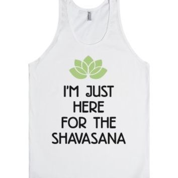 I'm Just Here For The Shavasana-Unisex White Tank
