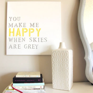 """Hand Painted Canvas Sign/Art Song Lyrics """"You Make Me Happy When Skies are Grey """""""