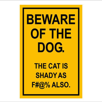 Beware of the Dog The Cat is Shady sign - smaller size