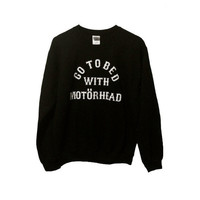 GO to BED with MOTÖRHEAD, unisex black or gray sweatshirt inspired by philthy animal