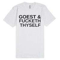 Goest And Fucketh Thyself-Unisex White T-Shirt