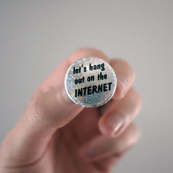 Let's Hang Out On The Internet pin - 1 inch sparkle glitter button