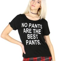 NO PANTS ARE THE BEST PANTS TEE