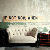 Large Motivational Wall Art  If Not Now When by Spacebarn on Etsy