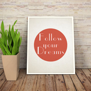 """Printable Art Motivational Print Typography Poster 8,5x11 Inspirational Prints """"Follow your dreams"""" Instant Download"""