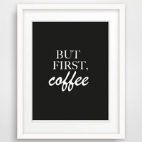 """Printable Typography Art Inspirational Quote """"But First Coffee"""" Black and White Coffee Decor Home or Office Decor Sign Wall Art Kitchen Art"""