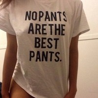 No pants are the best pants tshirt for women tshirts shirts shirt top