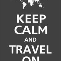 World Map  Keep Calm and TRAVEL ON Poster 13x19 by PosterPop
