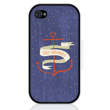 Stay Grounded Anchor Quote - Nautical iPhone and iPod Case, iPhone 4/4S/5/5S/5C/6/6Plus Samsung Galaxy Case (0627)