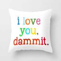 I Love You Dammit Throw Pillow by Jackie Phillips
