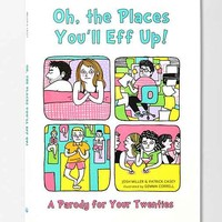 Oh, the Places You'll Eff Up: A Parody For Your Twenties By Joshua Miller, Patrick Casey & Gemma Correll- Assorted One