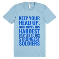 Keep Your Head Up. God Gives His Hardest Battles To His Strongest S...