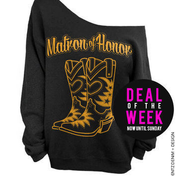 Cowgirl Boots Matron of Honor - Black with Gold Slouchy Oversized Sweatshirt