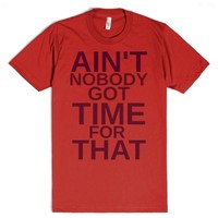 Ain't Nobody Got Time for That-Unisex Red T-Shirt