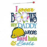 I wear bows and my daddy wears hard hats and boots girls Onesuit shirt embroidery applique