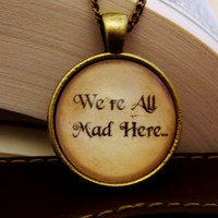 We're All Mad Here Necklace. Alice in Wonderland Necklace. 18 Inch Chain.