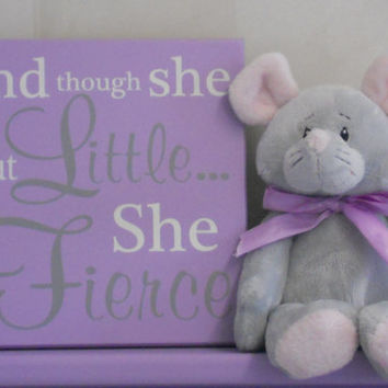 Baby Girl Nursery Sign Saying: and though she be but little... she is fierce, Quote Decor Art, Unique Light Purple / Gray, Baby Shower Gift