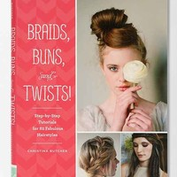 Braids, Buns, and Twists! Step-by-Step Tutorials for 80 Fabulous Hairstyles By Christina Butcher - Assorted One