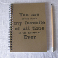 You are pretty much my favorite of all time in the history of ever-  5 x 7 journal