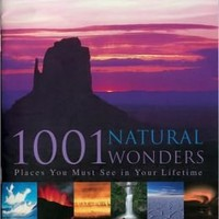 1001 Natural Wonders: Places You Must See in Your Lifetime
