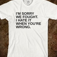 Supermarket: I'm Sorry We Fought I Hate It When You're Wrong from Glamfoxx Shirts