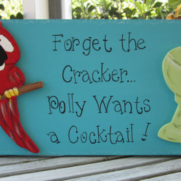 "Hand Painted Wooden Sign, ""Forget the Cracker... Polly Wants a Cocktail."""