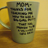 Coffee/Tea/Cup/Mug/Custom/Personalized/Dishwasher safe/Mom, thanks for teaching me how to use the big girl potty./Mother's Day gift