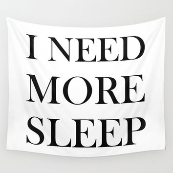 I NEED MORE SLEEP Wall Tapestry by Sara Eshak