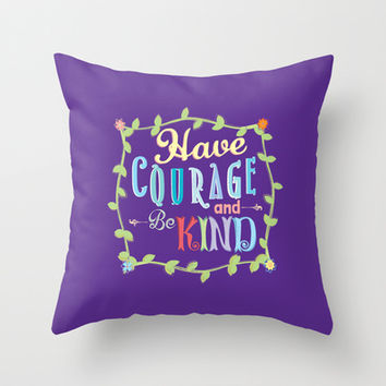 Have Courage and Be Kind  Throw Pillow by Page394