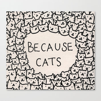 Because cats Stretched Canvas by Kitten Rain
