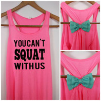 You Cant Squat With Us / Bow Tank Top /Workout Tank / Bow Tank Top / Running Tank / Gym Tank / Running Shirt