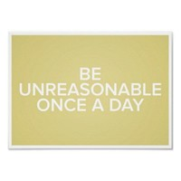 Be Unreasonable Once A Day Poster from Zazzle.com