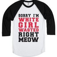 Sorry I'm White Girl Wasted Right Meow (baseball)-T-Shirt