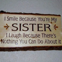 I Smile Because You're My Sister Rustic Wood Sign