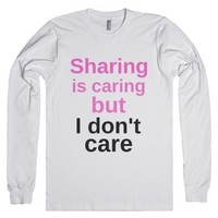 Sharing is caring but I don't care-Unisex White T-Shirt