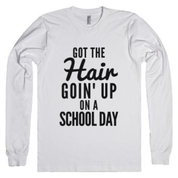 Got The Hair Goin' Up On A School Day-Unisex White T-Shirt